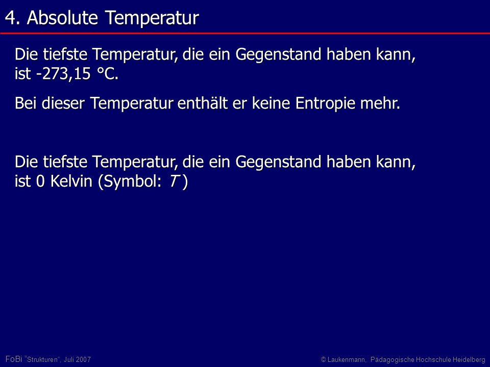 FoBi Strukturen, Juli 2007© Laukenmann, Pädagogische Hochschule Heidelberg Die tiefste Temperatur, die ein Gegenstand haben kann, ist -273,15 °C. Bei