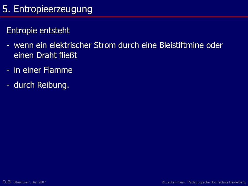 FoBi Strukturen, Juli 2007© Laukenmann, Pädagogische Hochschule Heidelberg Entropie entsteht -wenn ein elektrischer Strom durch eine Bleistiftmine ode