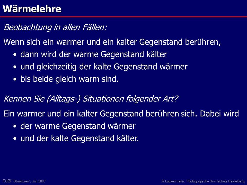 FoBi Strukturen, Juli 2007© Laukenmann, Pädagogische Hochschule Heidelberg Wärmelehre Beobachtung in allen Fällen: Wenn sich ein warmer und ein kalter