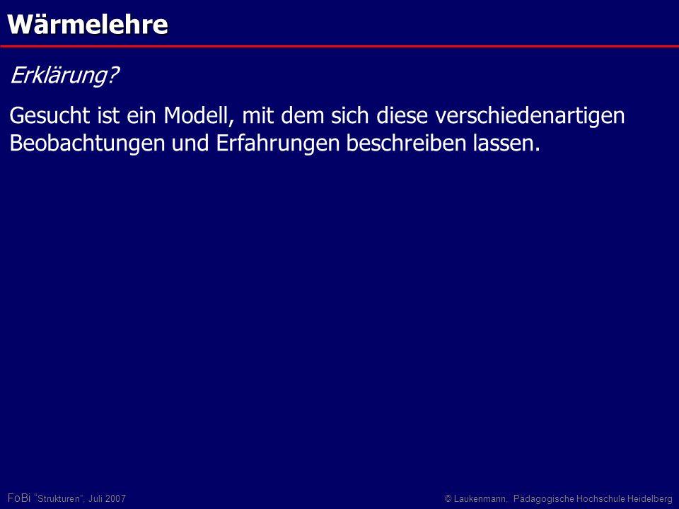 FoBi Strukturen, Juli 2007© Laukenmann, Pädagogische Hochschule Heidelberg Wärmelehre Erklärung? Gesucht ist ein Modell, mit dem sich diese verschiede