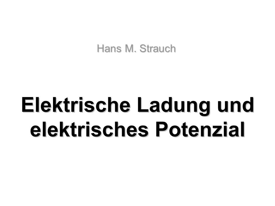 Elektrische Ladung und elektrisches Potenzial Hans M. Strauch