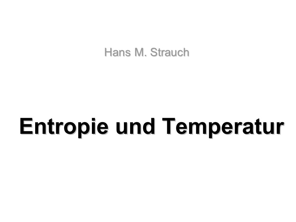 Entropie und Temperatur Hans M. Strauch