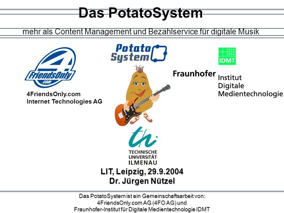 Das PotatoSystem ist ein Gemeinschaftsarbeit von: 4FriendsOnly.com AG (4FO AG) und Fraunhofer-Institut für Digitale Medientechnologie IDMT Das PotatoS