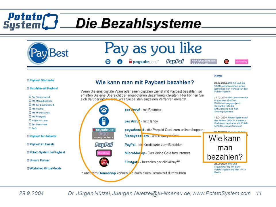29.9.2004Dr. Jürgen Nützel, Juergen.Nuetzel@tu-ilmenau.de, www.PotatoSystem.com 11 Die Bezahlsysteme Wie kann man bezahlen?