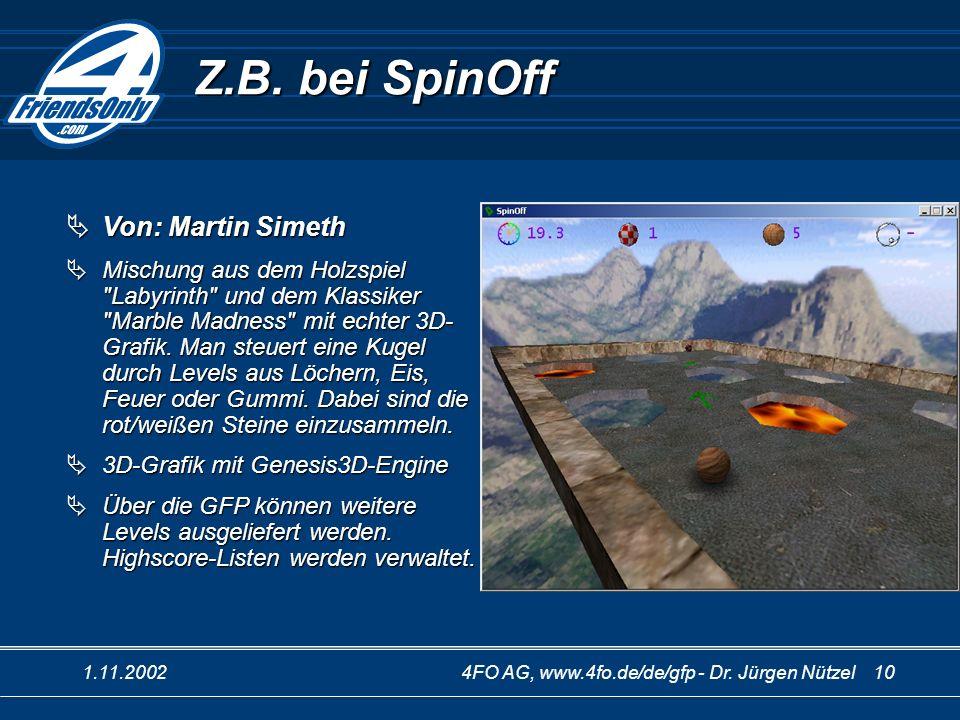 1.11.20024FO AG, www.4fo.de/de/gfp - Dr. Jürgen Nützel 10 Z.B. bei SpinOff Von: Martin Simeth Von: Martin Simeth Mischung aus dem Holzspiel