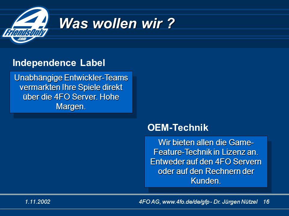 1.11.20024FO AG, www.4fo.de/de/gfp - Dr. Jürgen Nützel 16 Was wollen wir ? Unabhängige Entwickler-Teams vermarkten Ihre Spiele direkt über die 4FO Ser