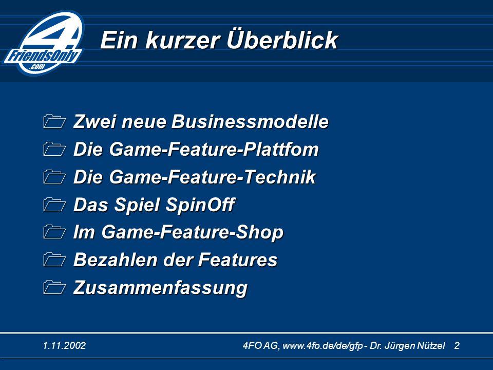 1.11.20024FO AG, www.4fo.de/de/gfp - Dr. Jürgen Nützel 2 Ein kurzer Überblick Zwei neue Businessmodelle Zwei neue Businessmodelle Die Game-Feature-Pla