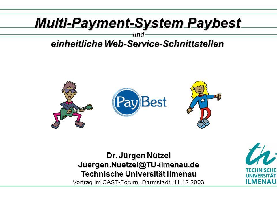 Multi-Payment-System Paybest und einheitliche Web-Service-Schnittstellen Dr. Jürgen Nützel Juergen.Nuetzel@TU-ilmenau.de Technische Universität Ilmena
