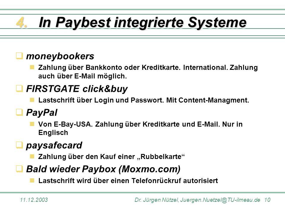 11.12.2003Dr. Jürgen Nützel, Juergen.Nuetzel@TU-ilmeau.de 10 In Paybest integrierte Systeme moneybookers Zahlung über Bankkonto oder Kreditkarte. Inte