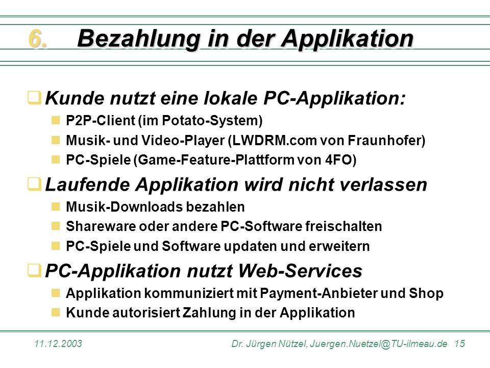 11.12.2003Dr. Jürgen Nützel, Juergen.Nuetzel@TU-ilmeau.de 15 Bezahlung in der Applikation Kunde nutzt eine lokale PC-Applikation: P2P-Client (im Potat