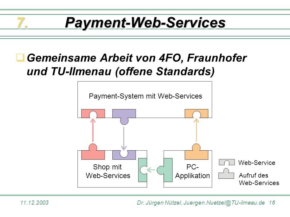 11.12.2003Dr. Jürgen Nützel, Juergen.Nuetzel@TU-ilmeau.de 16 Payment-Web-ServicesPayment-Web-Services Gemeinsame Arbeit von 4FO, Fraunhofer und TU-Ilm