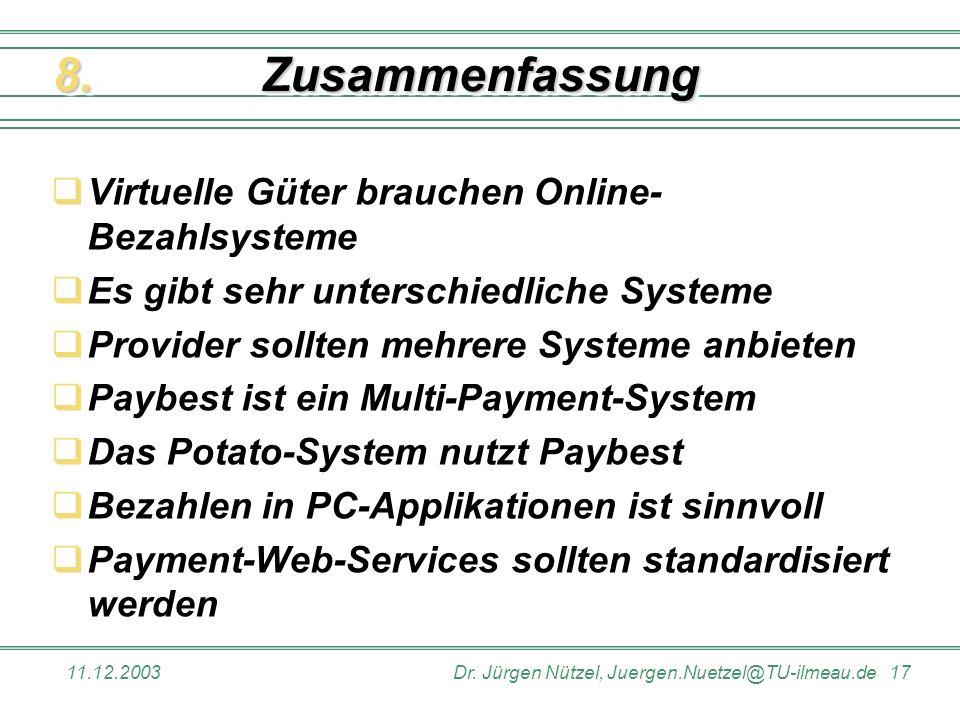 11.12.2003Dr. Jürgen Nützel, Juergen.Nuetzel@TU-ilmeau.de 17 ZusammenfassungZusammenfassung Virtuelle Güter brauchen Online- Bezahlsysteme Es gibt seh