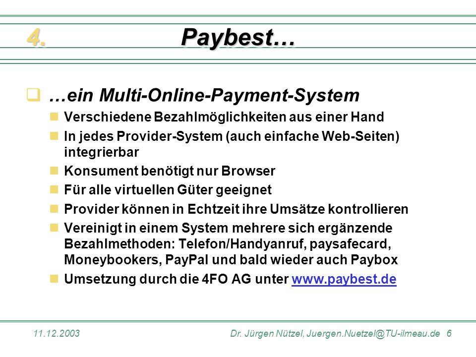 11.12.2003Dr. Jürgen Nützel, Juergen.Nuetzel@TU-ilmeau.de 6 Paybest…Paybest… …ein Multi-Online-Payment-System Verschiedene Bezahlmöglichkeiten aus ein
