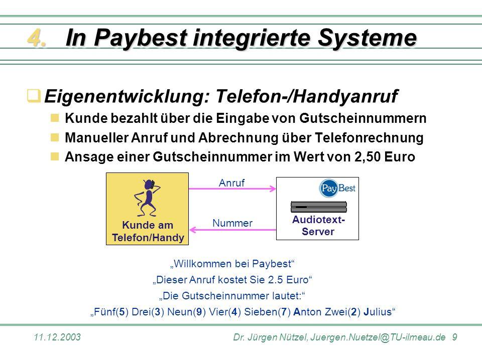 11.12.2003Dr. Jürgen Nützel, Juergen.Nuetzel@TU-ilmeau.de 9 In Paybest integrierte Systeme Eigenentwicklung: Telefon-/Handyanruf Kunde bezahlt über di