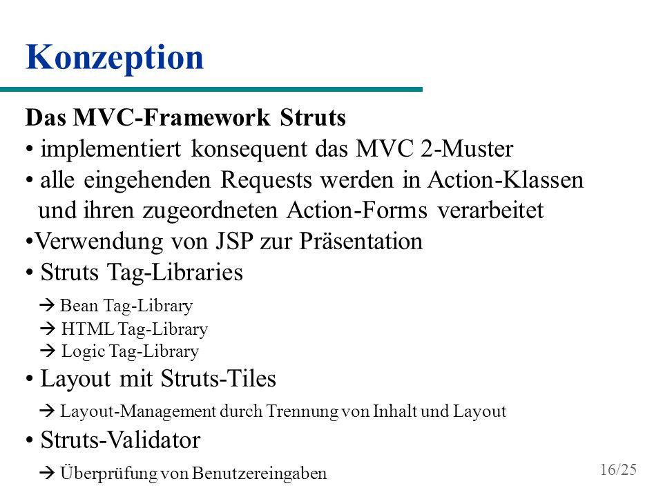Konzeption Das MVC-Framework Struts implementiert konsequent das MVC 2-Muster alle eingehenden Requests werden in Action-Klassen und ihren zugeordnete