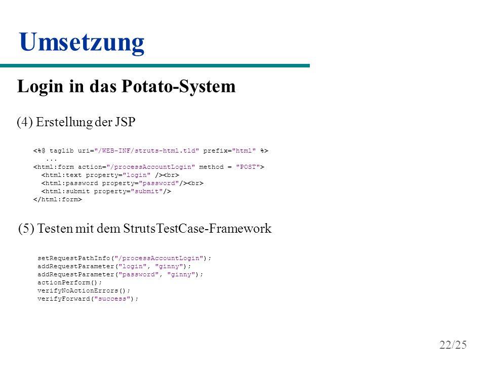 Umsetzung Login in das Potato-System (4) Erstellung der JSP... (5) Testen mit dem StrutsTestCase-Framework setRequestPathInfo(