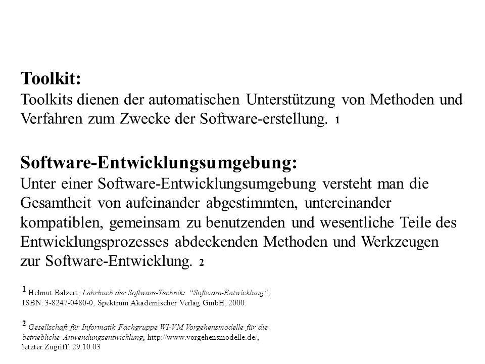 Toolkit: Toolkits dienen der automatischen Unterstützung von Methoden und Verfahren zum Zwecke der Software-erstellung. 1 Software-Entwicklungsumgebun