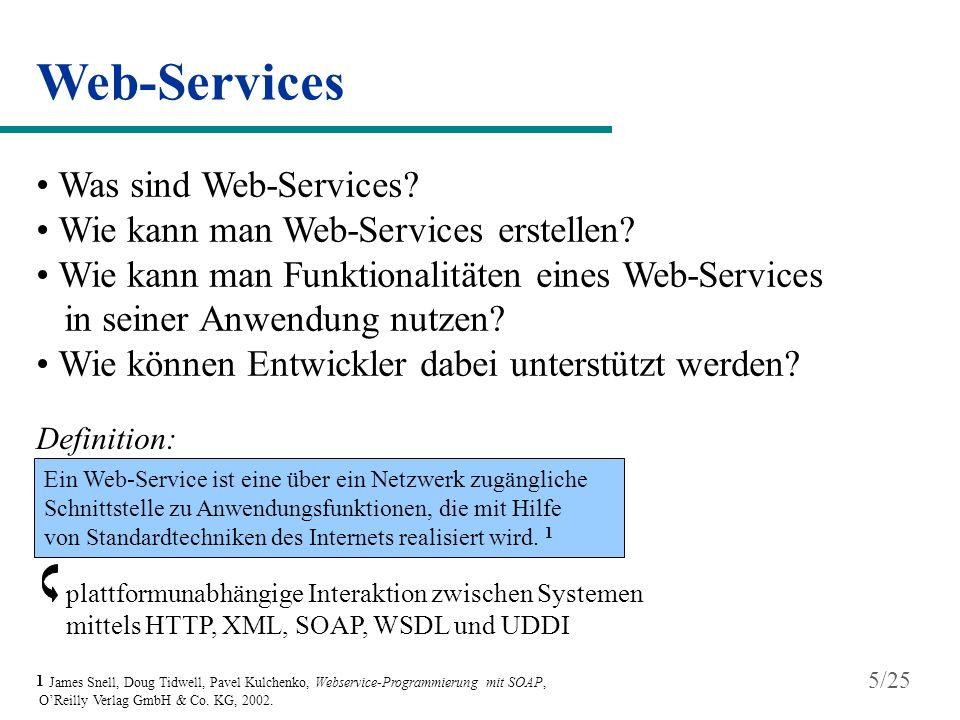Web-Services Kommunikation zwischen Anwendungen durch XML-Nachrichten SOAP-Nachricht besteht aus einem Umschlag - einem optionalen Header - und einem Body SOAP (Simple Object Access Protocol) SOAP-Umschlag Header Body 6/25