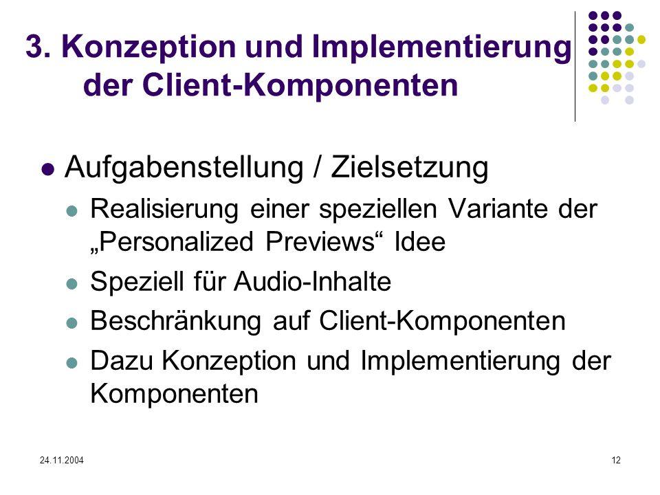 24.11.200412 3. Konzeption und Implementierung der Client-Komponenten Aufgabenstellung / Zielsetzung Realisierung einer speziellen Variante der Person