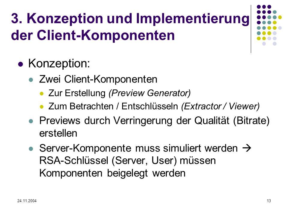 24.11.200413 3. Konzeption und Implementierung der Client-Komponenten Konzeption: Zwei Client-Komponenten Zur Erstellung (Preview Generator) Zum Betra