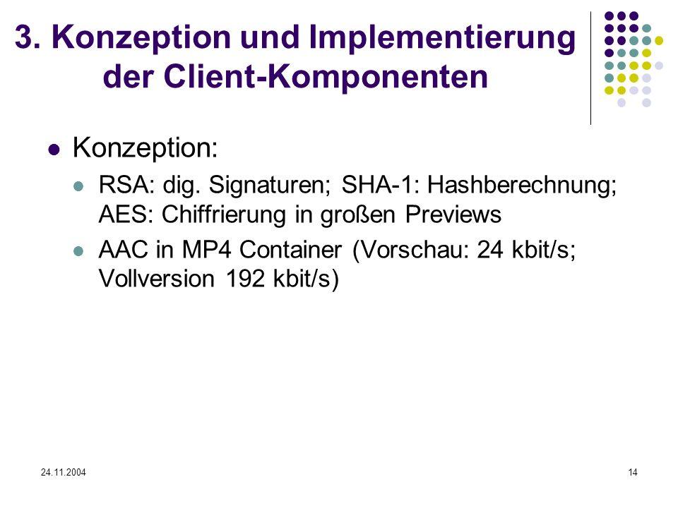 24.11.200414 3. Konzeption und Implementierung der Client-Komponenten Konzeption: RSA: dig. Signaturen; SHA-1: Hashberechnung; AES: Chiffrierung in gr