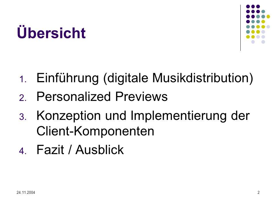 24.11.20042 Übersicht 1. Einführung (digitale Musikdistribution) 2. Personalized Previews 3. Konzeption und Implementierung der Client-Komponenten 4.