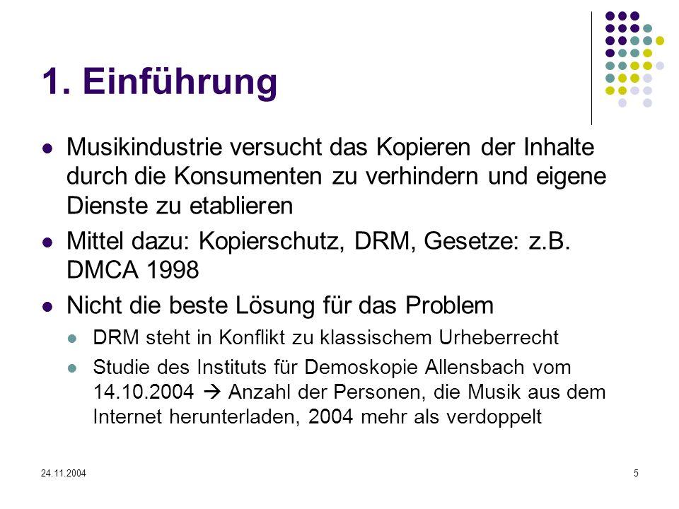 24.11.20045 1. Einführung Musikindustrie versucht das Kopieren der Inhalte durch die Konsumenten zu verhindern und eigene Dienste zu etablieren Mittel