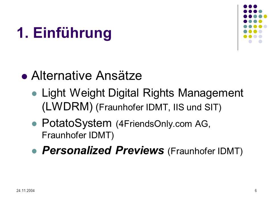 24.11.20046 1. Einführung Alternative Ansätze Light Weight Digital Rights Management (LWDRM) ( Fraunhofer IDMT, IIS und SIT) PotatoSystem (4FriendsOnl