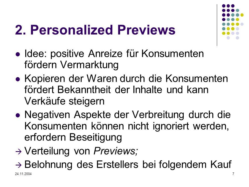 24.11.20047 2. Personalized Previews Idee: positive Anreize für Konsumenten fördern Vermarktung Kopieren der Waren durch die Konsumenten fördert Bekan