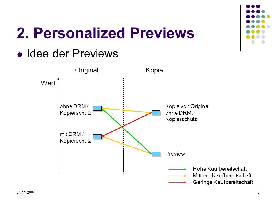 24.11.20048 2. Personalized Previews Idee der Previews Wert OriginalKopie ohne DRM / Kopierschutz mit DRM / Kopierschutz Preview Kopie von Original oh