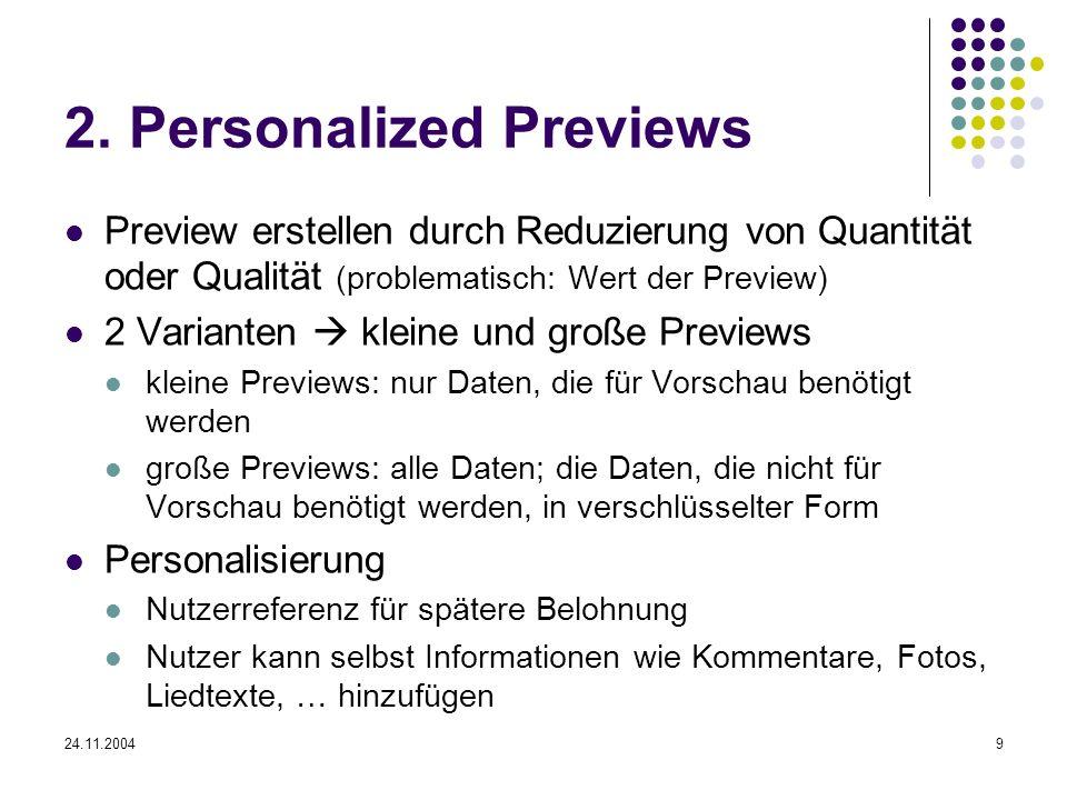 24.11.20049 2. Personalized Previews Preview erstellen durch Reduzierung von Quantität oder Qualität (problematisch: Wert der Preview) 2 Varianten kle