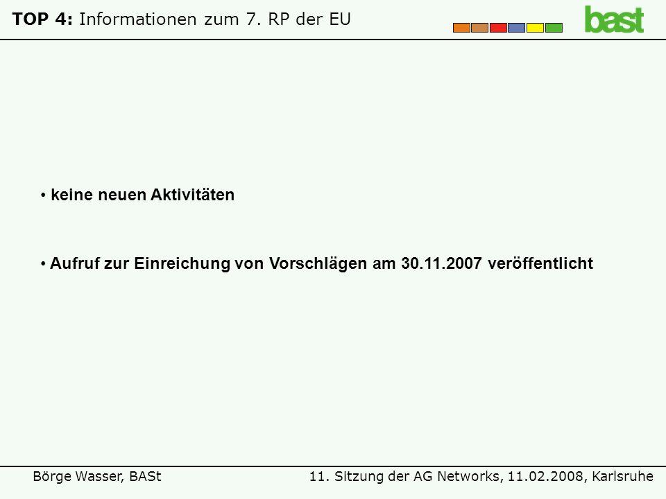 11. Sitzung der AG Networks, 11.02.2008, KarlsruheBörge Wasser, BASt TOP 4: Informationen zum 7.