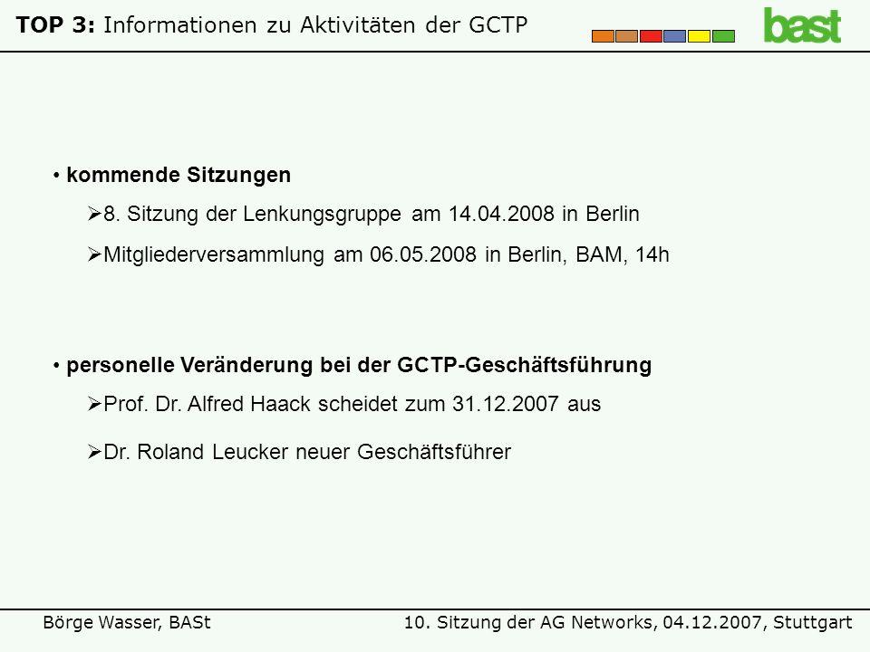 10. Sitzung der AG Networks, 04.12.2007, StuttgartBörge Wasser, BASt TOP 3: Informationen zu Aktivitäten der GCTP personelle Veränderung bei der GCTP-