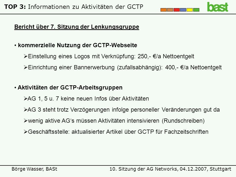 10. Sitzung der AG Networks, 04.12.2007, StuttgartBörge Wasser, BASt TOP 3: Informationen zu Aktivitäten der GCTP Bericht über 7. Sitzung der Lenkungs