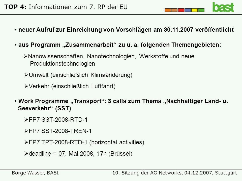 10. Sitzung der AG Networks, 04.12.2007, StuttgartBörge Wasser, BASt TOP 4: Informationen zum 7. RP der EU aus Programm Zusammenarbeit zu u. a. folgen