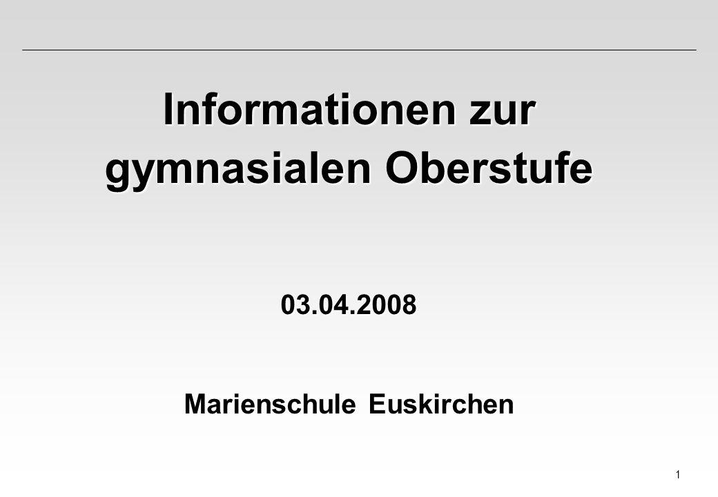1 Informationen zur gymnasialen Oberstufe 03.04.2008 Marienschule Euskirchen