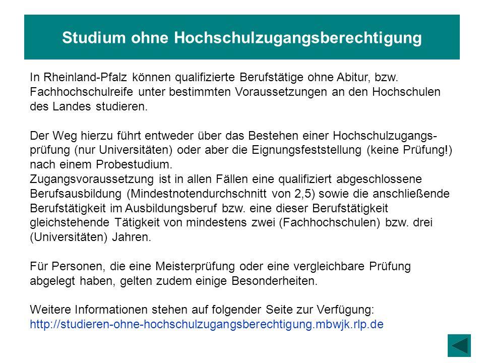 Studium ohne Hochschulzugangsberechtigung In Rheinland-Pfalz können qualifizierte Berufstätige ohne Abitur, bzw. Fachhochschulreife unter bestimmten V