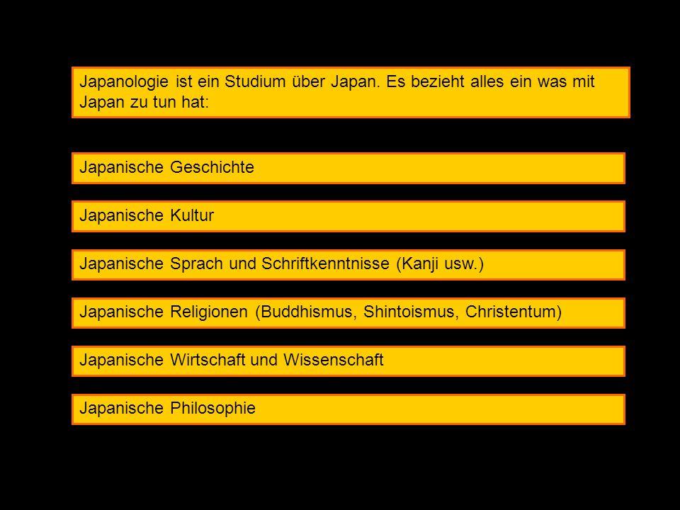 Japanologie ist ein Studium über Japan. Es bezieht alles ein was mit Japan zu tun hat: Japanische Geschichte Japanische Kultur Japanische Sprach und S