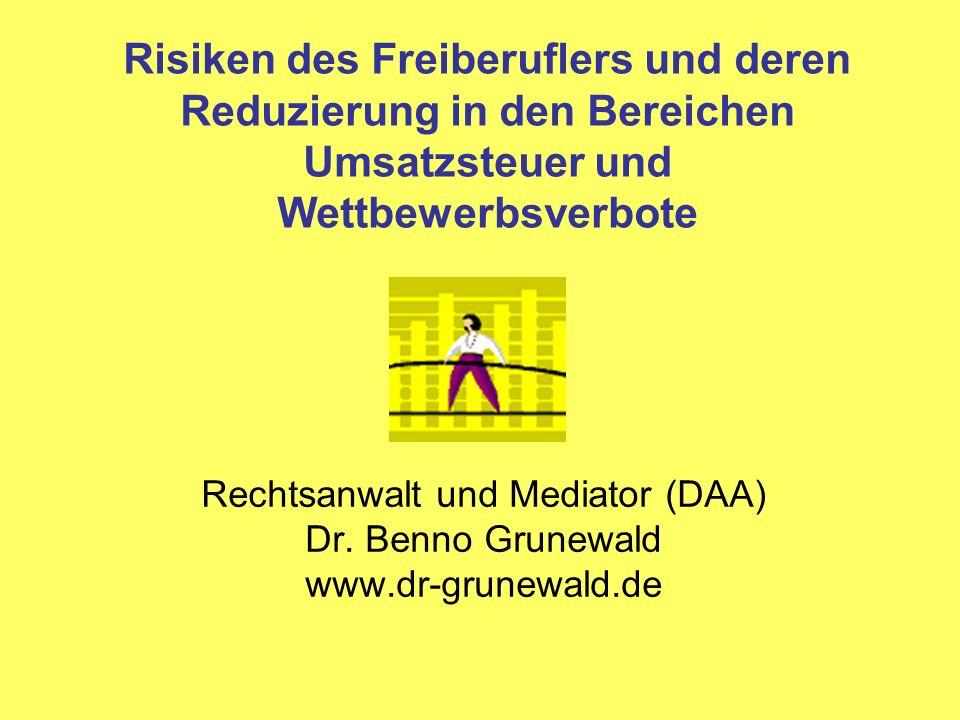 Risiken des Freiberuflers und deren Reduzierung in den Bereichen Umsatzsteuer und Wettbewerbsverbote Rechtsanwalt und Mediator (DAA) Dr. Benno Grunewa