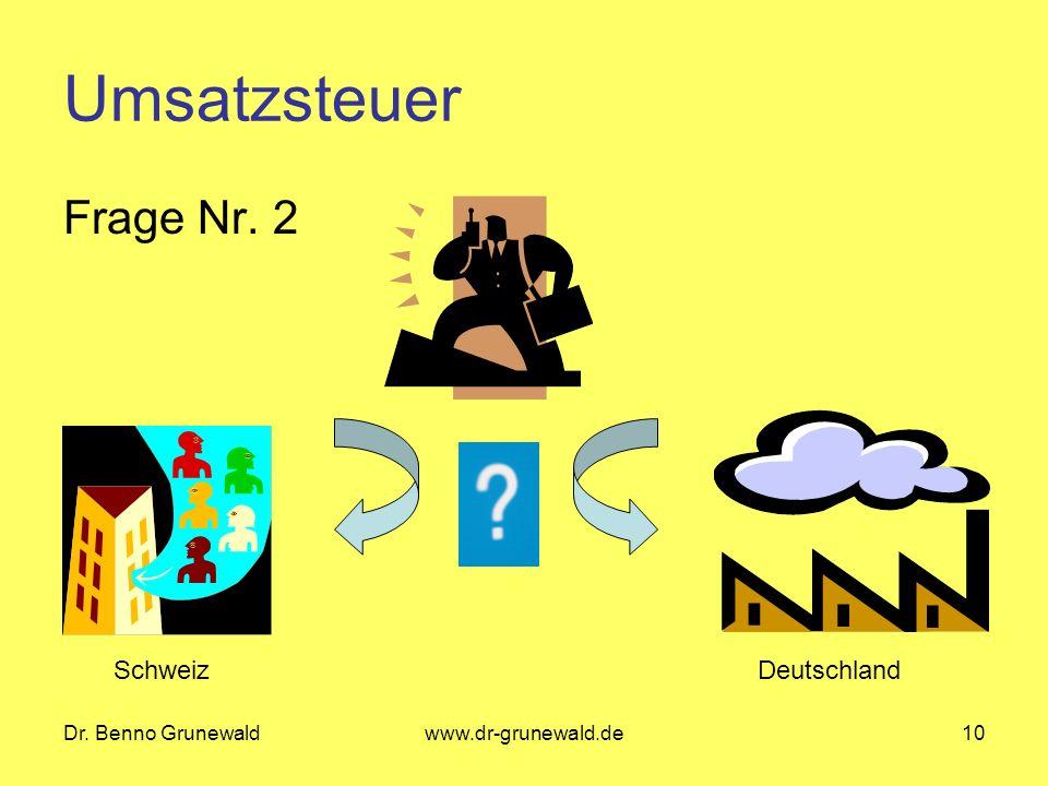 Dr. Benno Grunewaldwww.dr-grunewald.de10 Umsatzsteuer Frage Nr. 2 SchweizDeutschland