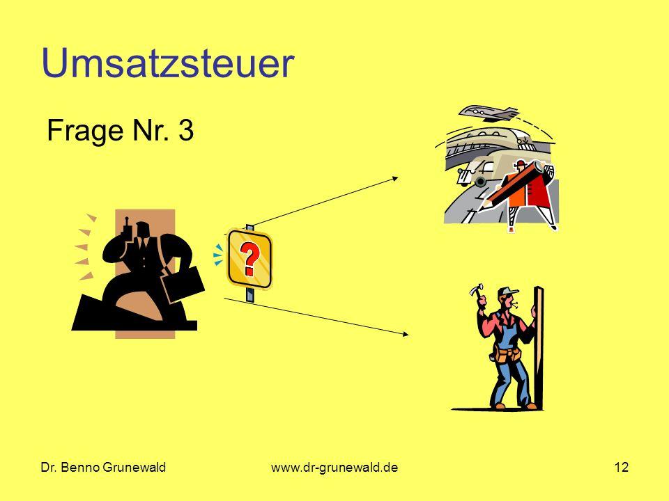 Dr. Benno Grunewaldwww.dr-grunewald.de12 Umsatzsteuer Frage Nr. 3