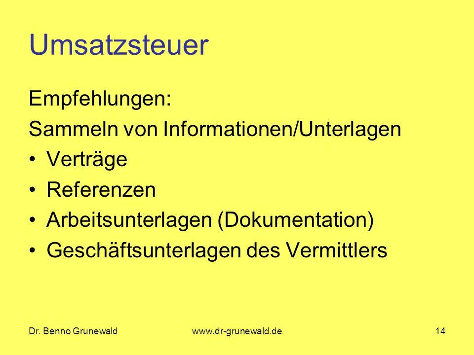 Dr. Benno Grunewaldwww.dr-grunewald.de14 Umsatzsteuer Empfehlungen: Sammeln von Informationen/Unterlagen Verträge Referenzen Arbeitsunterlagen (Dokume