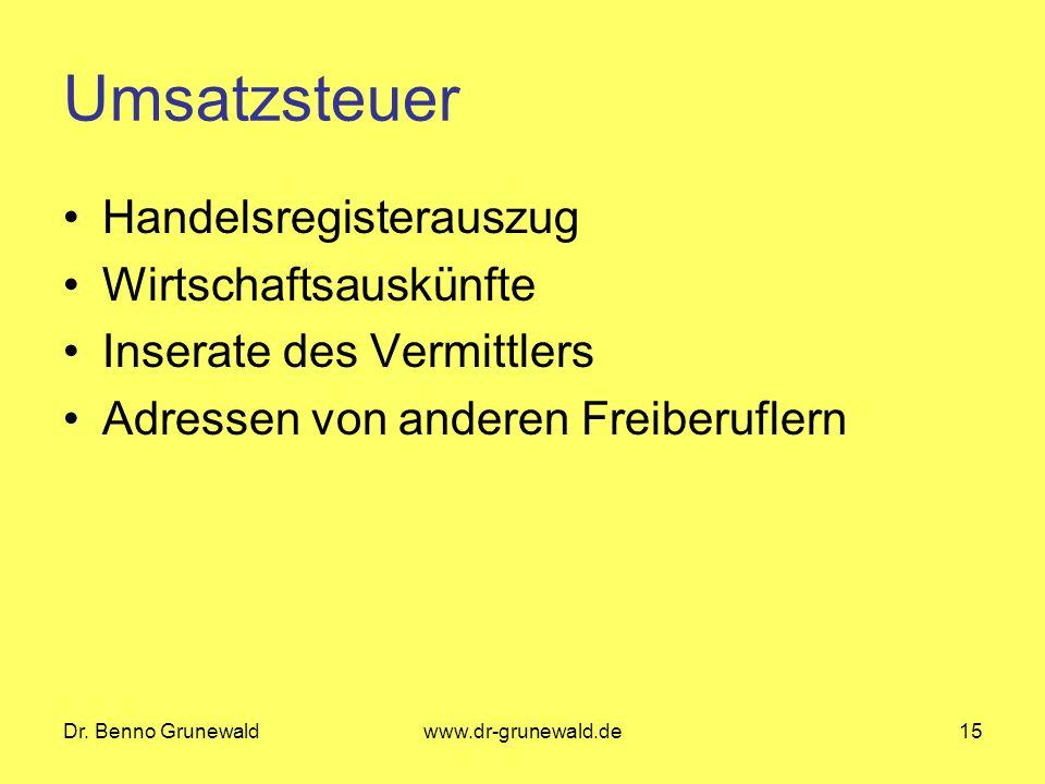 Dr. Benno Grunewaldwww.dr-grunewald.de15 Umsatzsteuer Handelsregisterauszug Wirtschaftsauskünfte Inserate des Vermittlers Adressen von anderen Freiber