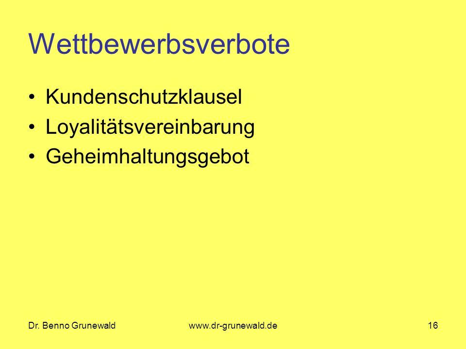 Dr. Benno Grunewaldwww.dr-grunewald.de16 Wettbewerbsverbote Kundenschutzklausel Loyalitätsvereinbarung Geheimhaltungsgebot