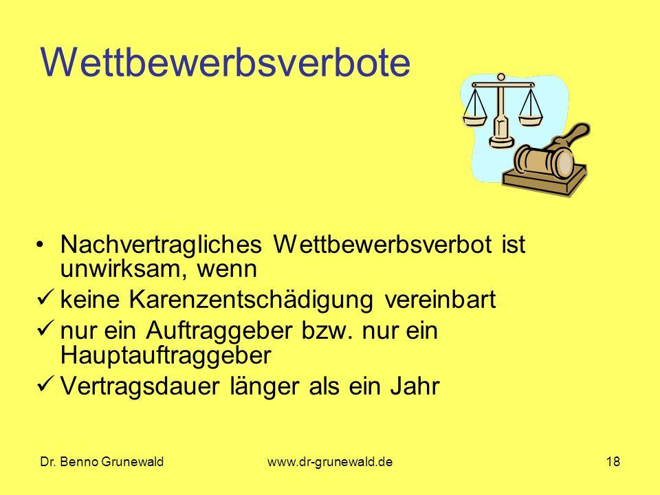 Dr. Benno Grunewaldwww.dr-grunewald.de18 Wettbewerbsverbote Nachvertragliches Wettbewerbsverbot ist unwirksam, wenn keine Karenzentschädigung vereinba