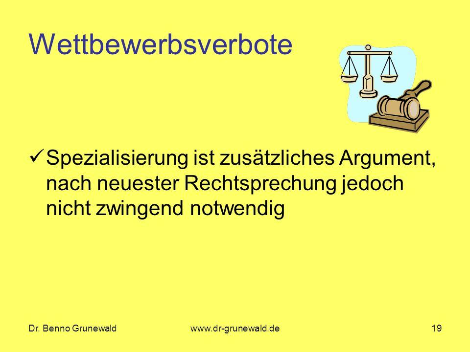 Dr. Benno Grunewaldwww.dr-grunewald.de19 Wettbewerbsverbote Spezialisierung ist zusätzliches Argument, nach neuester Rechtsprechung jedoch nicht zwing
