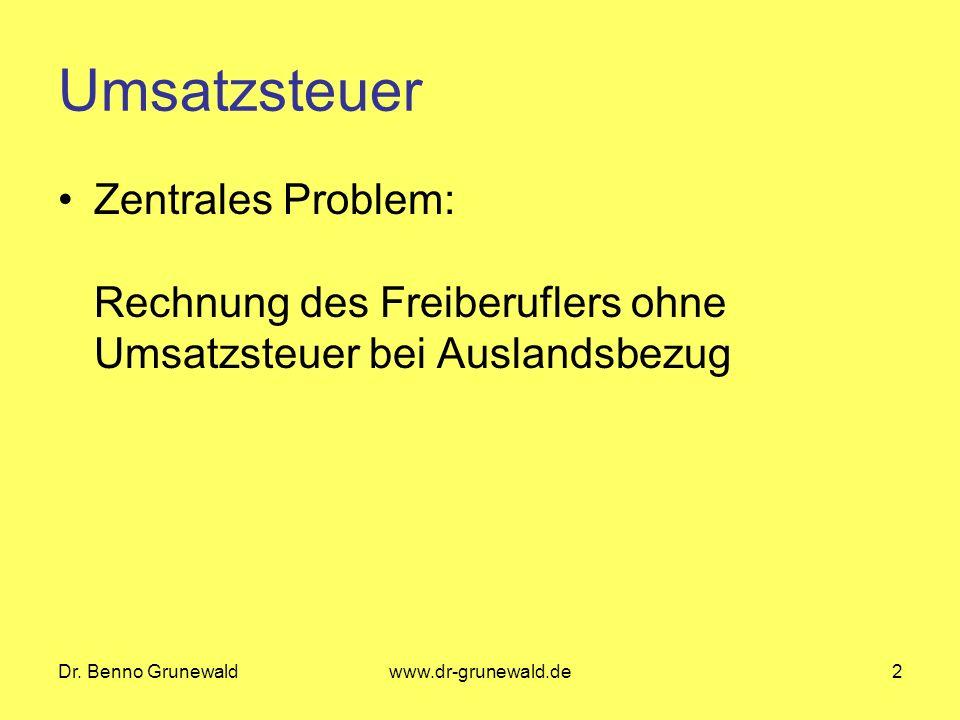 Dr. Benno Grunewaldwww.dr-grunewald.de2 Umsatzsteuer Zentrales Problem: Rechnung des Freiberuflers ohne Umsatzsteuer bei Auslandsbezug