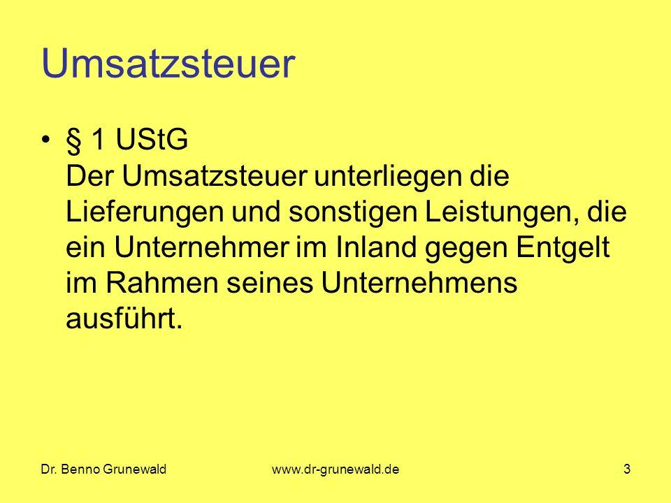 Dr. Benno Grunewaldwww.dr-grunewald.de3 Umsatzsteuer § 1 UStG Der Umsatzsteuer unterliegen die Lieferungen und sonstigen Leistungen, die ein Unternehm