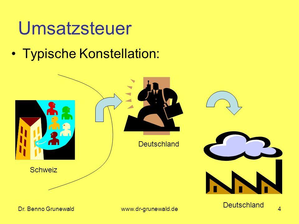 Dr. Benno Grunewaldwww.dr-grunewald.de4 Umsatzsteuer Typische Konstellation: Schweiz Deutschland