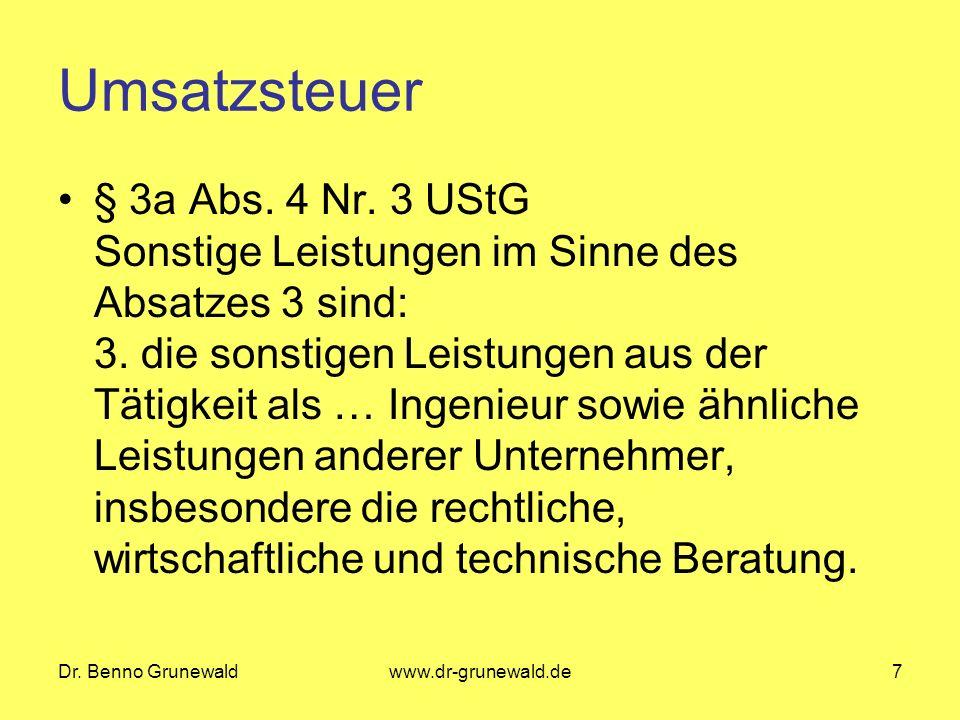 Dr. Benno Grunewaldwww.dr-grunewald.de7 Umsatzsteuer § 3a Abs. 4 Nr. 3 UStG Sonstige Leistungen im Sinne des Absatzes 3 sind: 3. die sonstigen Leistun